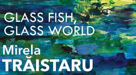 """Galeria Națională de Artă """"FORMA"""" Deva vă invită la vernisajul expoziției """"GLASS FISH, GLASS WORLD"""" al artistei Mirela Trăistaru"""